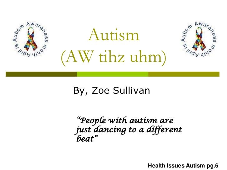 "Autism(AW tihz uhm) By, Zoe Sullivan ""People with autism are just dancing to a different beat""                   Health Is..."