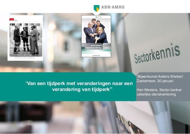 """""""Van een tijdperk met veranderingen naar een verandering van tijdperk""""""""  ‗Bijeenkomst Anders Werken' Zoetermeer, 30 januar..."""