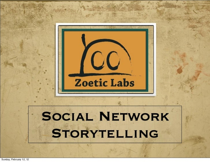 Social Network                           StorytellingSunday, February 12, 12