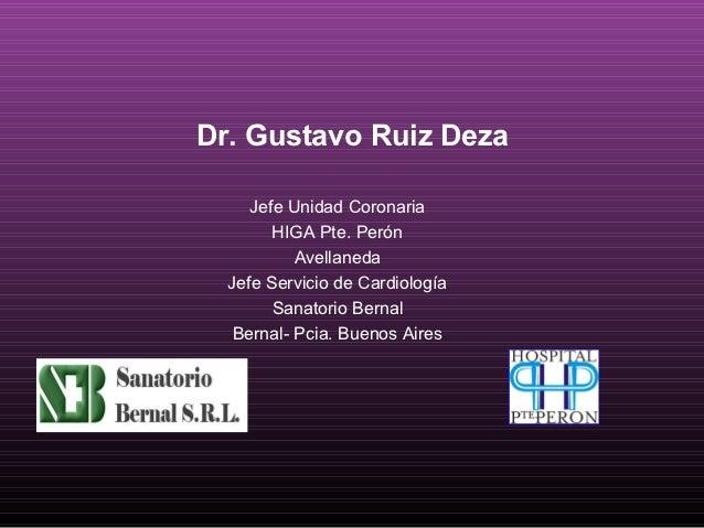 Dr. Gustavo Ruiz Deza     Jefe Unidad Coronaria        HIGA Pte. Perón           Avellaneda  Jefe Servicio de Cardiología ...