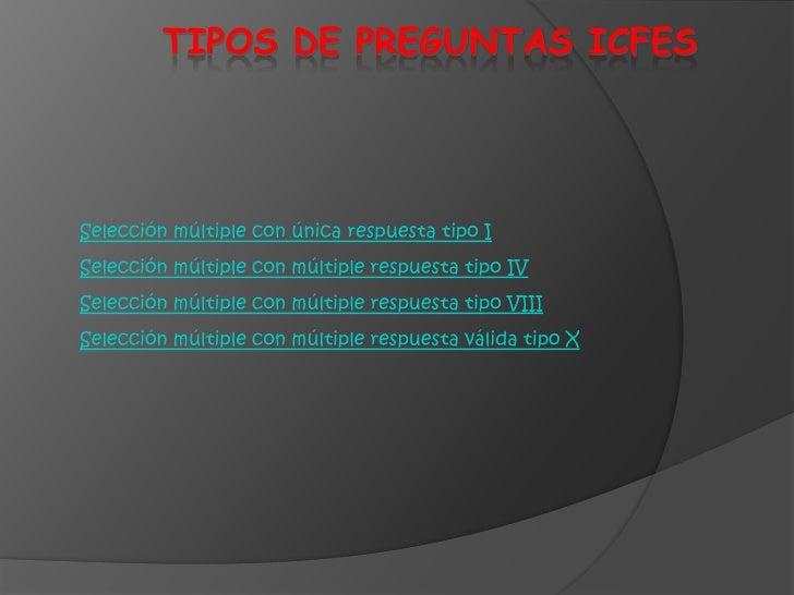 TIPOS DE PREGUNTAS ICFES     Selección múltiple con única respuesta tipo I Selección múltiple con múltiple respuesta tipo ...