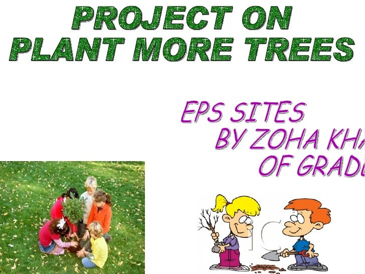 EPS SITES BY ZOHA KHAN  OF GRADE 6 PROJECT ON  PLANT MORE TREES