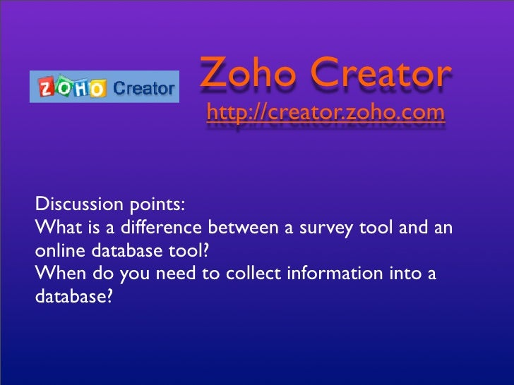 Zoho Creator                     http://creator.zoho.com   Discussion points: What is a difference between a survey tool a...