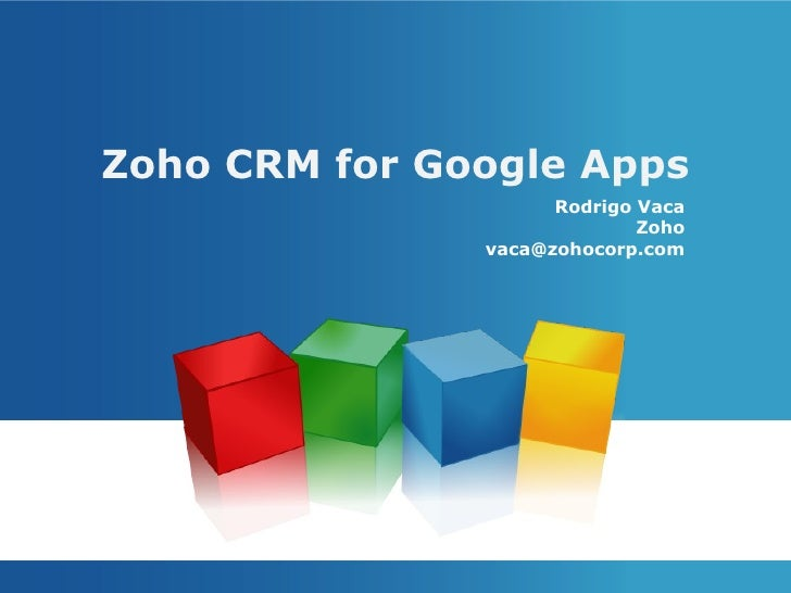 Zoho CRM for Google Apps Rodrigo Vaca Zoho [email_address]