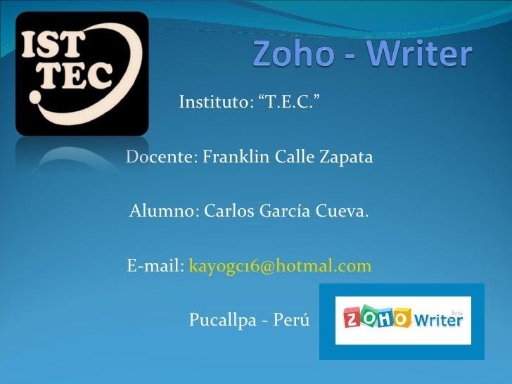 """Instituto: """"T.E.C."""" Docente: Franklin Calle Zapata Alumno: Carlos García Cueva. E-mail:  [email_address] Pucallpa - Perú"""