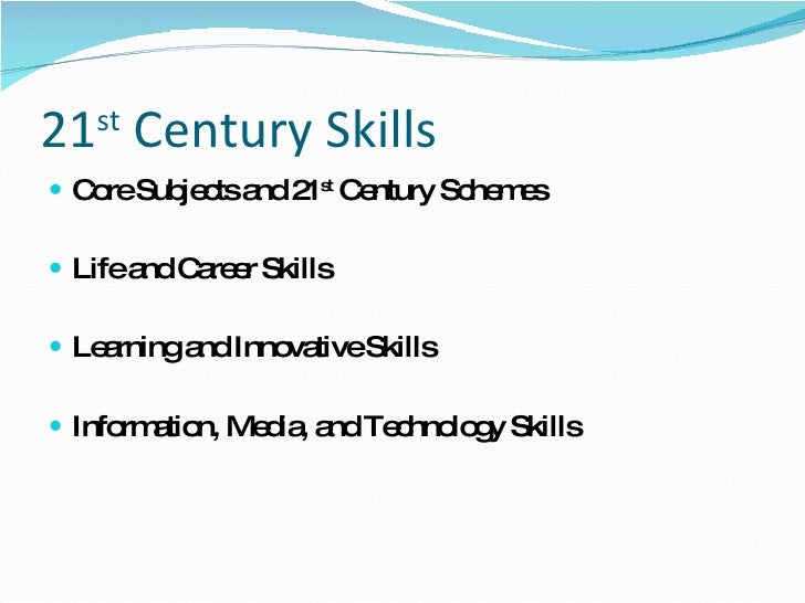 21 st  Century Skills <ul><li>Core Subjects and 21 st  Century Schemes </li></ul><ul><li>Life and Career Skills </li></ul>...