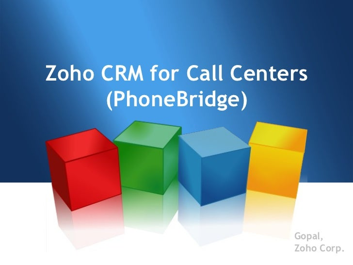 Zoho CRM for Call Centers (PhoneBridge) Gopal, Zoho Corp.