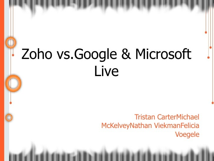 Tristan CarterMichael McKelveyNathan ViekmanFelicia Voegele Zoho vs.Google & Microsoft Live