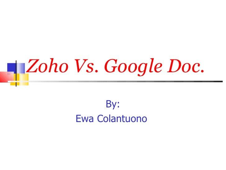 Zoho Vs. Google Doc. By: Ewa Colantuono