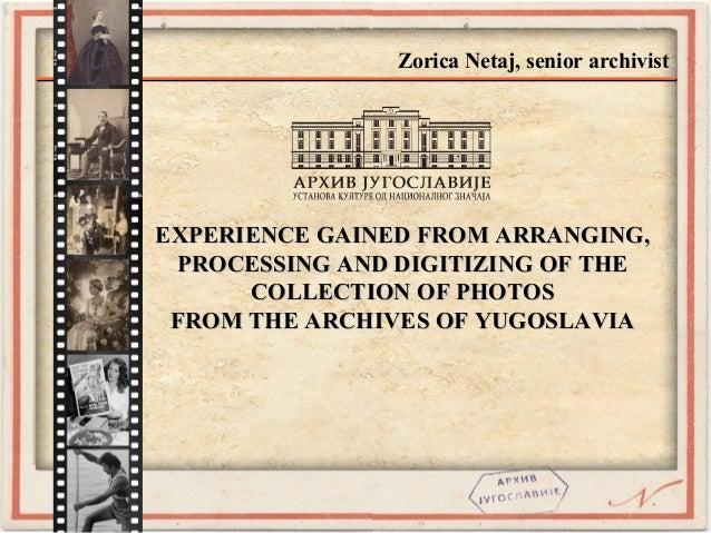 Zorica Netaj, senior archivist EXPERIENCE GAINED FROM ARRANGING,EXPERIENCE GAINED FROM ARRANGING, PROCESSING AND DIGITIZIN...