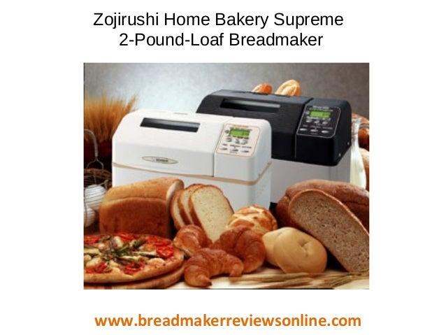 Zojirushi Home Bakery Supreme 2 Pound Loaf Breadmaker Www Breadmakerreviewsonline Com