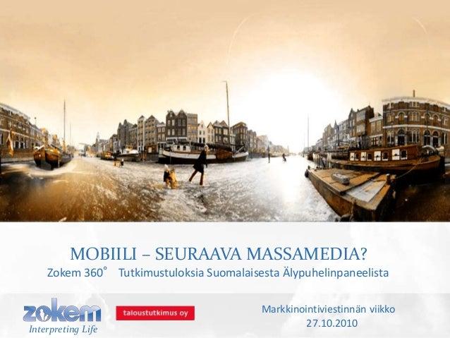 MOBIILI – SEURAAVA MASSAMEDIA? Zokem 360° Tutkimustuloksia Suomalaisesta Älypuhelinpaneelista Interpreting Life Markkinoin...