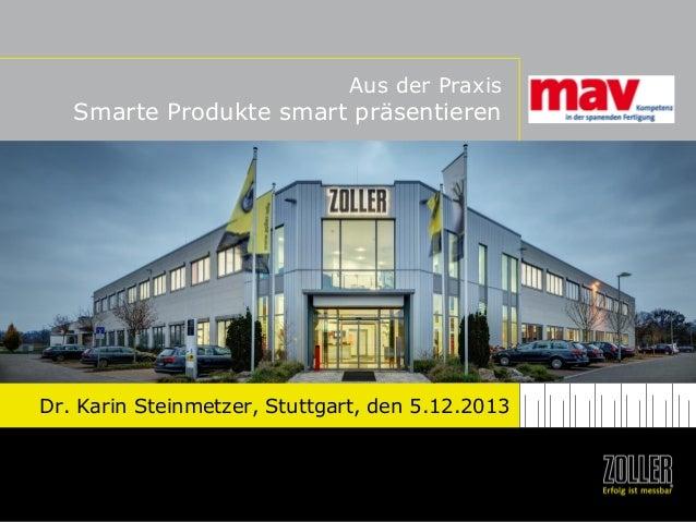 Aus der Praxis  Smarte Produkte smart präsentieren  Dr. Karin Steinmetzer, Stuttgart, den 5.12.2013
