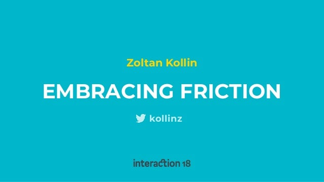 EMBRACING FRICTION Zoltan Kollin kollinz
