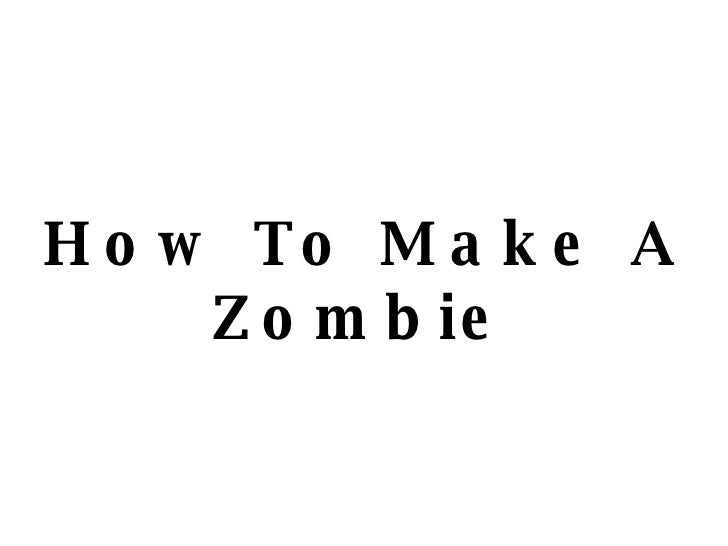 How To Make A Zombie
