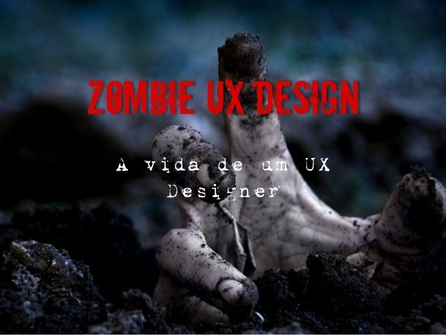 Zombie UX Design A vida de um UX Designer