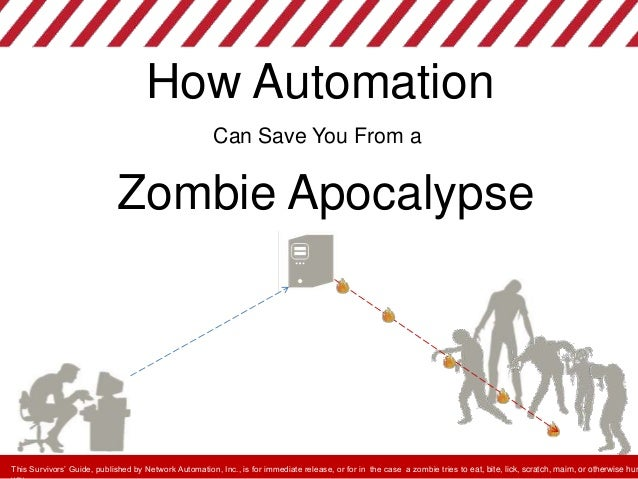 How AutomationCan Save You From aZombie ApocalypseThis Survivors' Guide, published by Network Automation, Inc., is for imm...