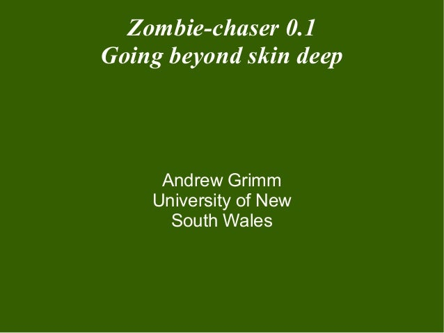 Zombie-chaser 0.1 Going beyond skin deep Andrew Grimm University of New South Wales
