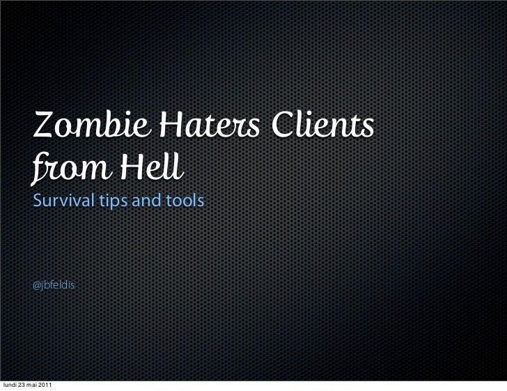 Zombie Haters Clients          from Hell          Survival tips and tools          @jbfeldislundi 23 mai 2011