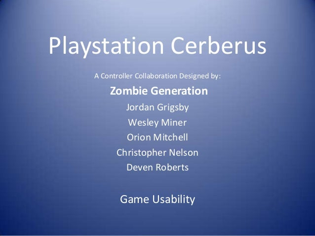 Playstation Cerberus A Controller Collaboration Designed by:  Zombie Generation Jordan Grigsby Wesley Miner Orion Mitchell...