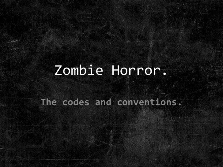 Zombie Horror.<br />The codes and conventions.<br />