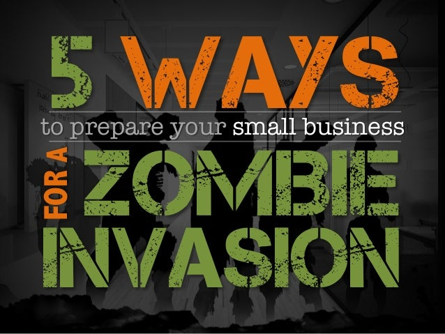 5 WAYS  FOR A  to prepare your small business  ZOMBIE  INVASION