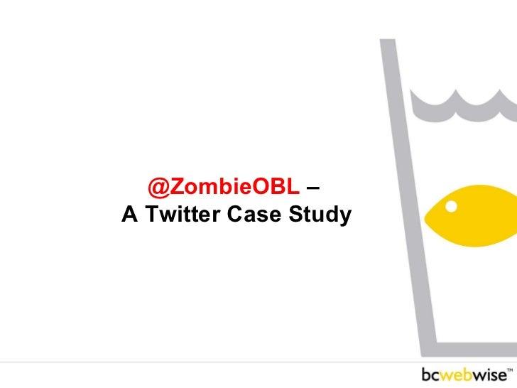 @ZombieOBL  –  A Twitter Case Study