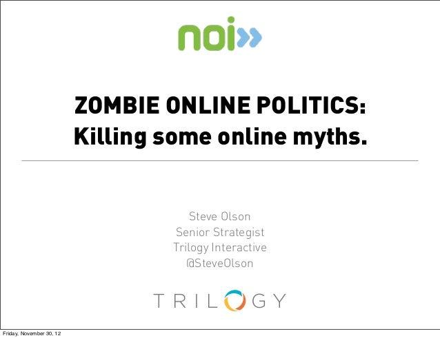 ZOMBIE ONLINE POLITICS:                          Killing some online myths.                                      Steve Ols...