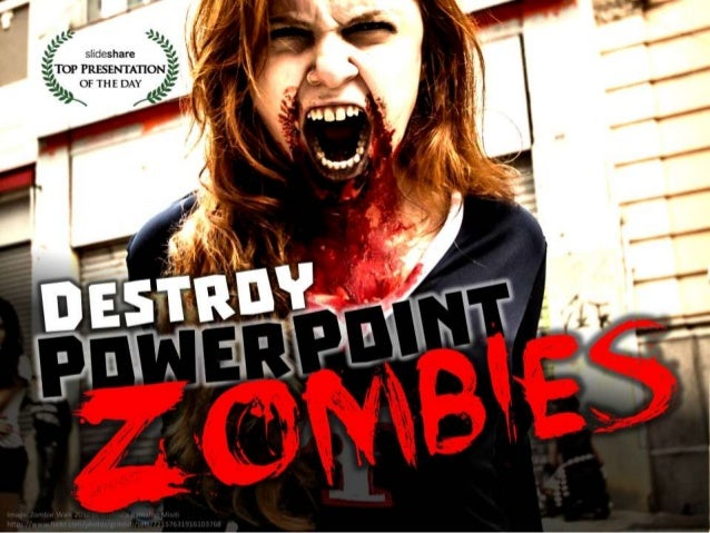 Destroy PowerPoint Zombies! by @EricPesik Have you ever felt trapped in a bad PowerPoint presentation? Ever listen to a sp...