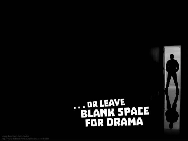 ...or leave blank space for drama