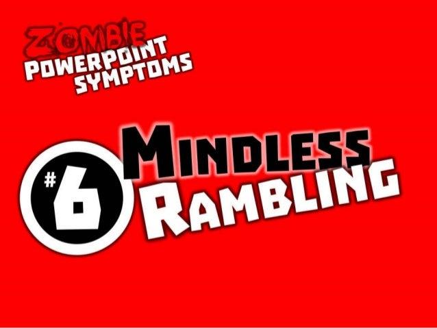 Zombie PowerPoint Symptom No. 6: Mindless Rambling