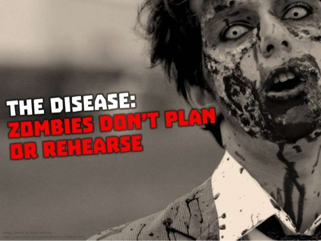 The Disease: Zombies don't plan or rehearse