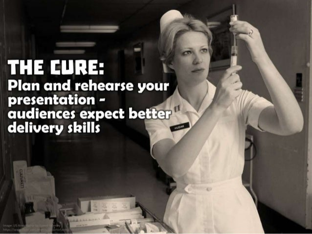 The Cure: Plan and rehearse your presentation - audiences expect better delivery skills