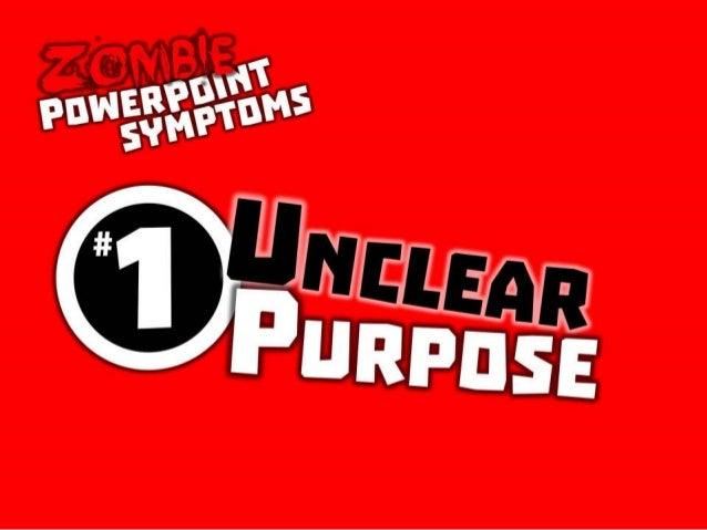 Zombie PowerPoint Symptom #1: Unclear purpose