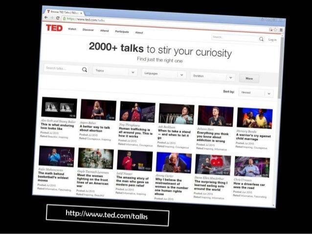Watch http://www.ted.com/talks