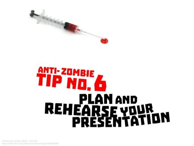 Anti Zombie Tip No. 6: Plan and rehearse your presentation