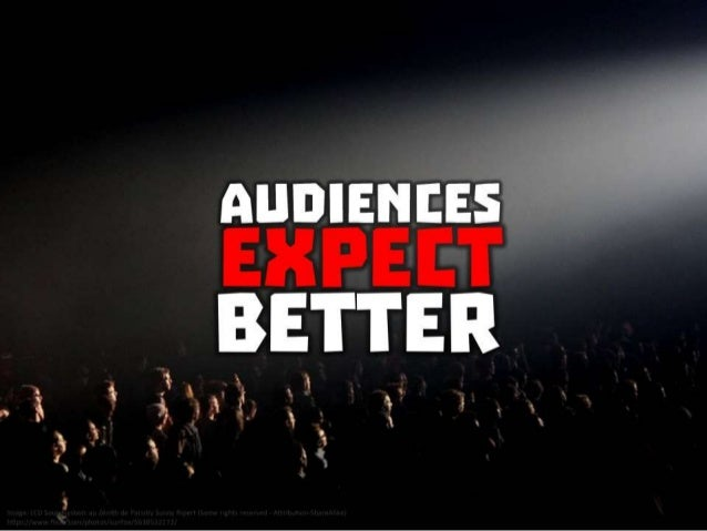 Audiences expect better