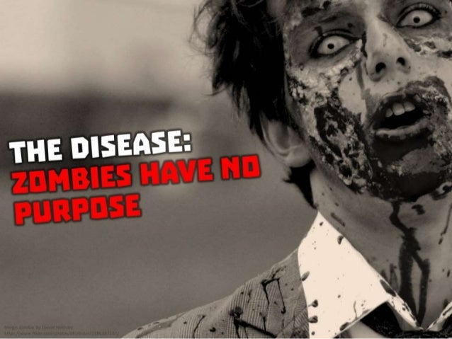 The Disease: Zombies have no purpose