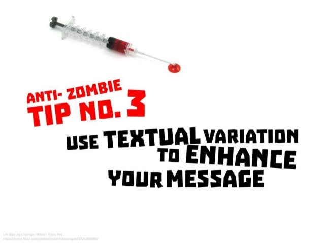 Anti Zombie Tip No. 3: Use textual variation to enhance your message