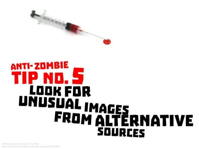Anti Zombie Tip No. 5: Look for unusual images from alternative sources
