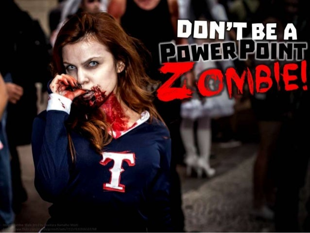 Don't be a PowerPoint zombie!