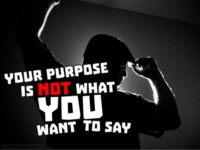 Your purpose is not what you want to say