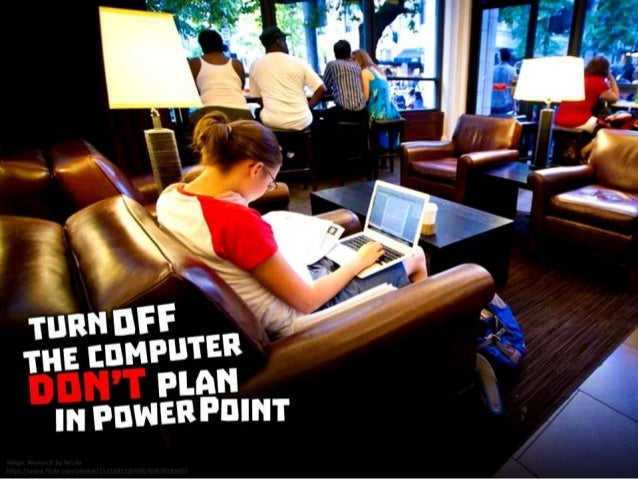 Turn off the computer. Don't plan in PowerPoint