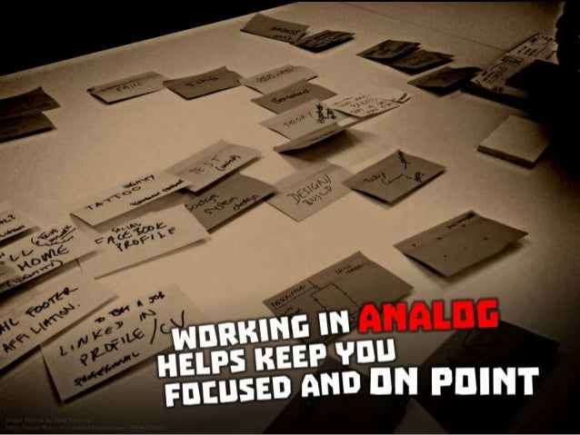 Working in analog helps keep you focused and on point