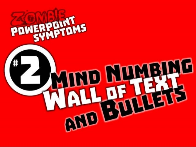 Zombie PowerPoint Symptom #2: Mind numbing wall of text and bullets