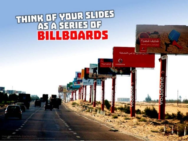 Think of you slides as a series of billboards