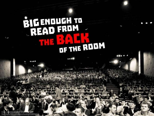 Make it big enough to be read from the back of the room