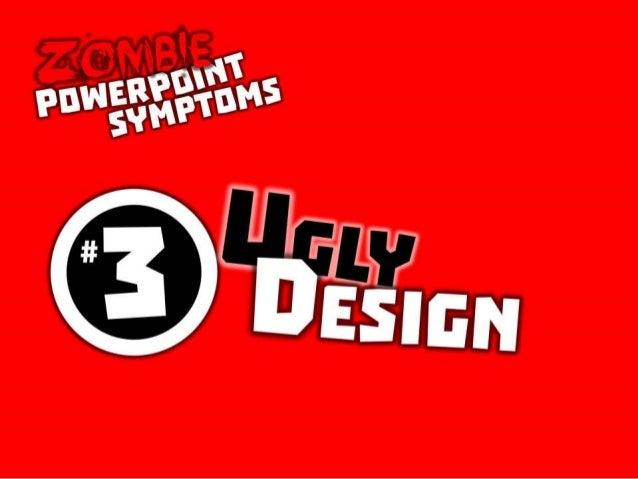 Zombie PowerPoint Symptom No. 3: Ugly Design