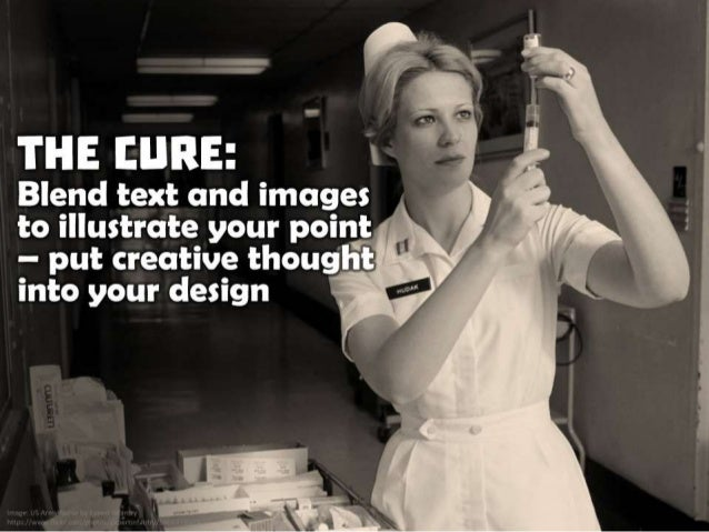 The Cure: Blend text and images to illustrate your point - put creative thought into your design
