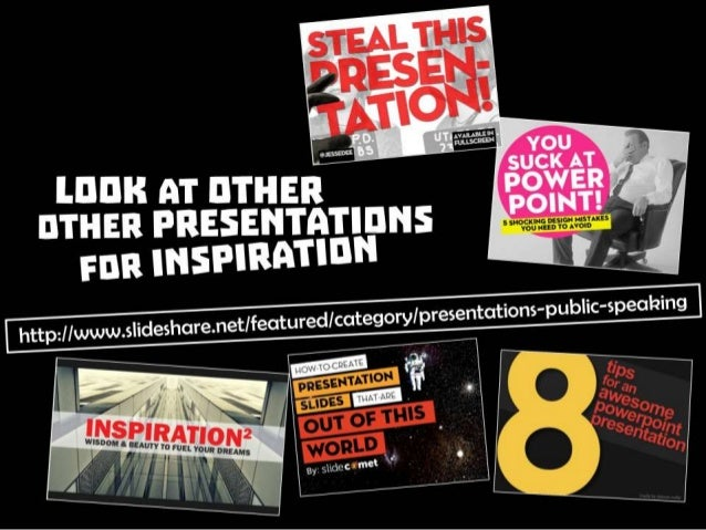 Look at other presentations for inspiration: Source: http://www.slideshare.net/featured/category/presentations-public-spea...